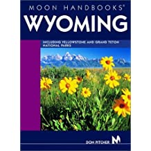 Moon Handbooks Wyoming: Including Yellowstone and Grand Teton National Parks