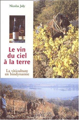 Le vin du ciel  la terre. La viticulture en biodynamie