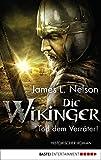 Die Wikinger - Tod dem Verräter!: Historischer Roman (Nordmann-Saga 5) (German Edition)