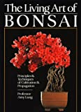 The Living Art of Bonsai: Principles and Techniques of Cultivation and Propagation