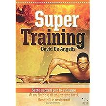 Super Training - Sette Segreti per lo sviluppo di un fisico e di una mente forte, flessibile e resistente: Sette Segreti per lo sviluppo di un fisico e di una mente forte, flessibile e resistente