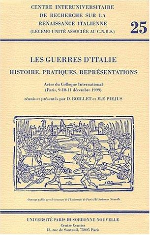 Les guerres d'Italie. : Histoire, pratiques, représentations, Actes du Colloque International (Paris, 9-10 décembre 1999)