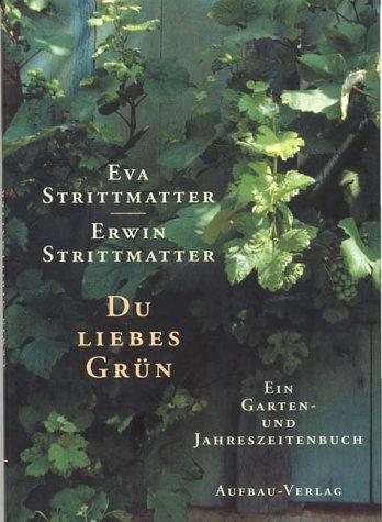 Download Du liebes Grün: Ein Garten- und Jahreszeitenbuch