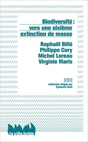 Biodiversité : vers une sixième extinction de masse ? de Raphaël Billé,Philippe Cury,Michel Loreau ( 6 novembre 2014 )