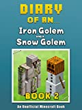Diary of an Iron Golem and a Snow Golem: Book 2 [An Unofficial Minecraft Book] (Crafty Tales 53)