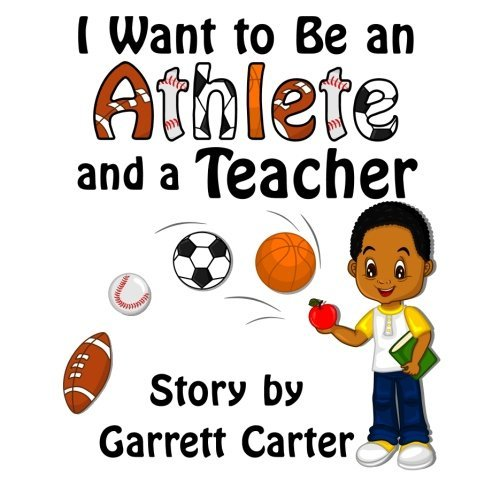 I Want to Be an Athlete and a Teacher (Coby's Athlete and Career) by Garrett Carter (2014-04-19) Coby 19