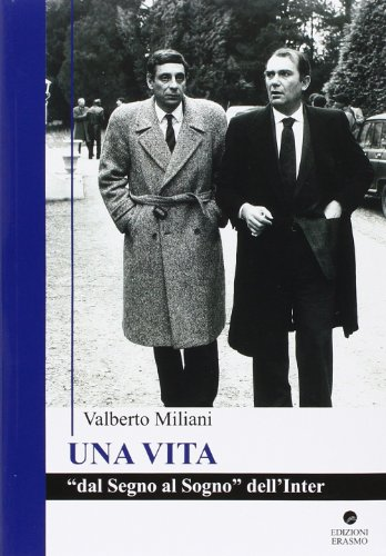 Una vita. Dal segno al sogno dell'Inter por Valberto Miliani