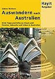 Auswandern nach Australien: Viele Tipps und Infos zu Visum und Einreise, Jobsuche und Leben in Australien (Hayit Ratgeber) - Sabine Mattern