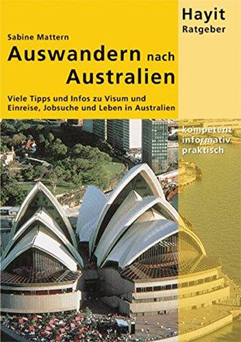 Auswandern nach Australien: Viele Tipps und Infos zu Visum und Einreise, Jobsuche und Leben in Australien (Hayit Ratgeber)