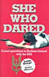 She Who Dared: Covert Operation in Northern Ireland With the Sas: Covert Operations in Northern Ireland with the SAS - Jackie George, Susan Ottaway