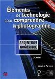 Eléments de technologie pour comprendre la photographie: Argentique et numérique