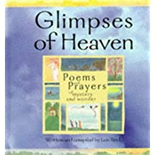 Glimpses of Heaven: Poems and Prayers of Mystery and Wonder