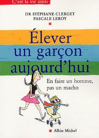 Elever un garçon aujourd'hui : En faire un homme, pas un macho par Stéphane Clerget