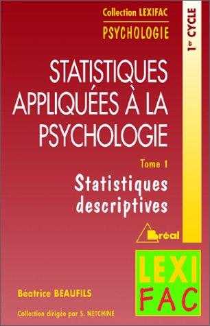 Statistiques appliquées à la psychologie. Statistiques descriptives, tome 1 par B. Beaufils