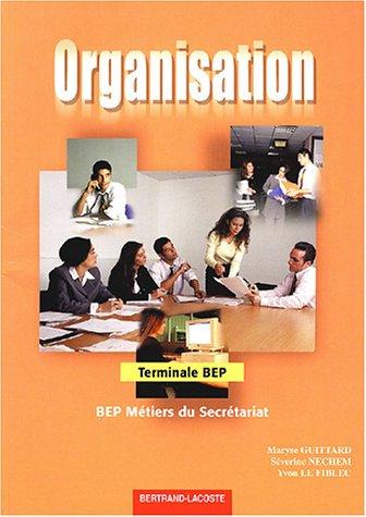 Organisation Tle BEP métiers du secrétariat par Maryse Guittard, Séverine Nechem, Yvon Le Fiblec