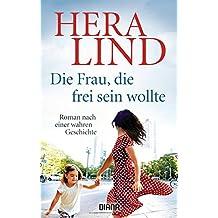 Die Frau, die frei sein wollte: Roman nach einer wahren Geschichte