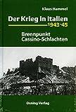 Der Krieg in Italien 1943-45: Brennpunkt Cassino-Schlachten - Klaus Hammel
