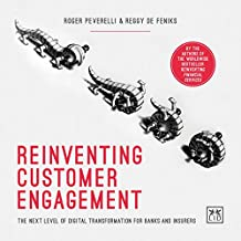 Reinventing Customer Engagement : The Next Level of Digital Transformation for Banks and Insurers (English Edition)