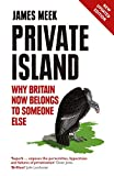 Private Island: Why Britain Now Belongs to Someone Else by James Meek front cover
