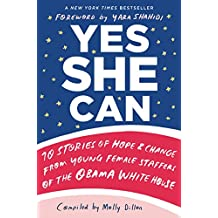 Yes She Can: 10 Stories of Hope & Change from Young Female Staffers of the Obama White House (English Edition)