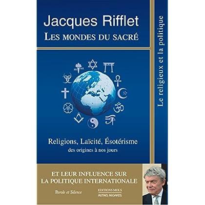 Les mondes du sacré: Religions, Laïcité, Esotérisme des origines à nos jours et leur influence sur la Politique internationale (Autres regards)