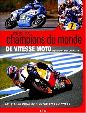 Tous les champions du monde de vitesse moto par Marc Unau, Stan Onewater