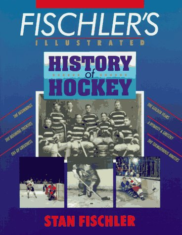 Fischler's Illustrated History of Hockey