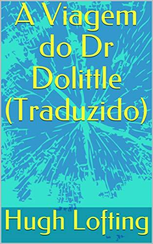 A Viagem do Dr Dolittle (Traduzido) (Portuguese Edition)