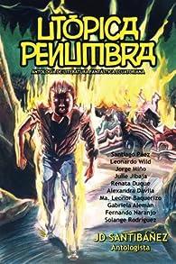 Utópica Penumbra: Antología de Literatura Fantástica Ecuatoriana par JD Santibáñez