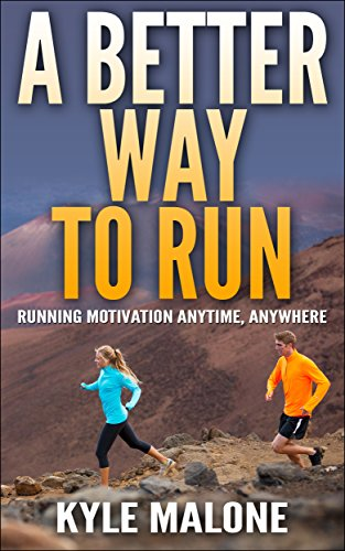A Better Way To Run: Running Motivation Anytime, Anywhere (The Runners Guide Book 1) (English Edition) por Kyle Malone