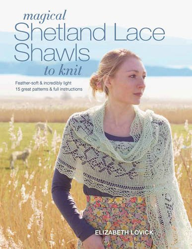 Magical Shetland Lace Shawls to Knit: Feather-Soft & Incredibly Light, 15 Great Patterns & Full Instructions Lace Arm