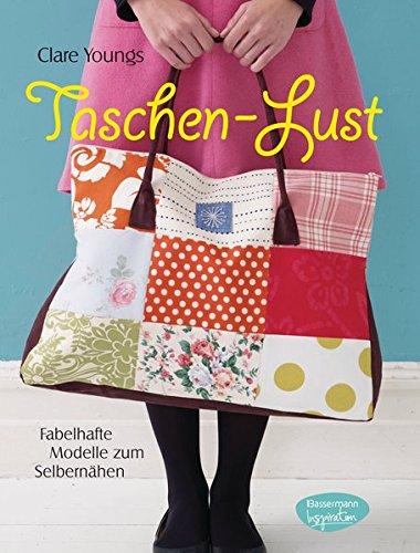 Taschen-Lust: Fabelhafte Modelle zum Selbernähen. Handtaschen, Schultertaschen, Einkaufstaschen, Abendtaschen, Taschen für Kinder