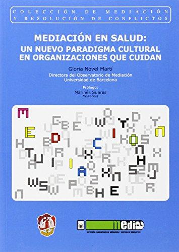 Mediación en salud: Un nuevo paradigma cultural en organizaciones que cuidan (Mediación y resolución de conflictos)