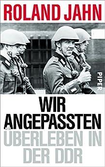 Wir Angepassten: Überleben in der DDR (German Edition) by [Jahn, Roland]