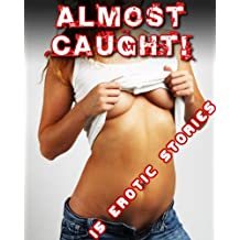 Almost Caught! 15 Public Sex Stories (Over 200 Pages of Hot Sex)