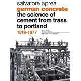 German Concrete, 1819-1877: The Science of Cement from Trass to Portland (Treatise on Concrete)
