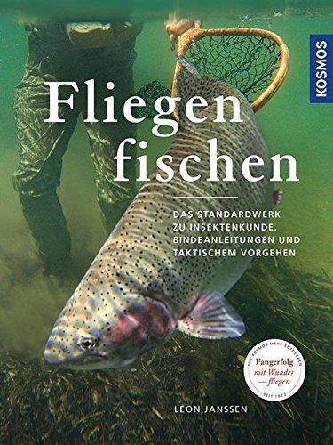 Fliegenfischen: Das Standardwerk zu Insektenkunde, Bindeanleitungen und taktischem Vorgehen