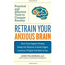 Retrain Your Anxious Brain: Practical and Effective Tools to Conquer Anxiety