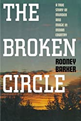 Broken Circle: A True Story of Murder and Magic in Indian Country by Rodney Barker (1992-07-31)