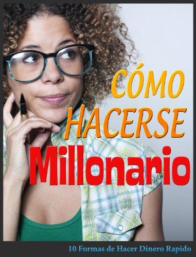 Cómo Hacerse Millonario: 10 Formas de Hacer Dinero Rapido