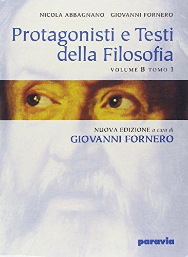 Protagonisti e testi della filosofia. Vol. B1-B2: Dall'umanesimo al criticismo. Per i Licei e gli Ist. Magistrali