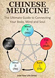 Chinese Medicine: The Ultimate Guide to Connecting your Body, Mind and Soul! (chinese medicine, alternative remedies) (English Edition)