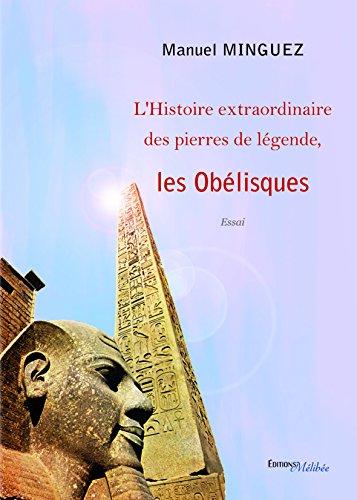 L'histoire extraordinaire des pierres de légende : les Obélisques