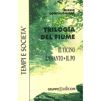 Trilogia Del Fiume. Il Ticino, L'ofanto, Il Po