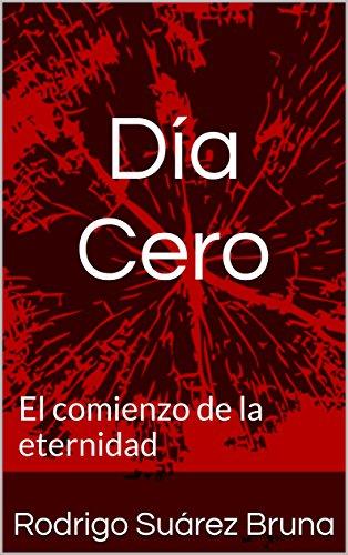 Día Cero: El comienzo de la eternidad (Spanish Edition)
