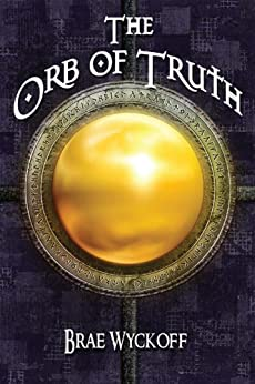 The Orb of Truth: Book #1 of the Horn King Series by [Wyckoff, Brae]