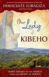 Our Lady of Kibeho: Mary Speaks to the World from the Heart of Africa by Immaculee Ilibagiza (2010-04-01)