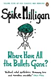 Where Have All the Bullets Gone? (Spike Milligan War Memoirs)