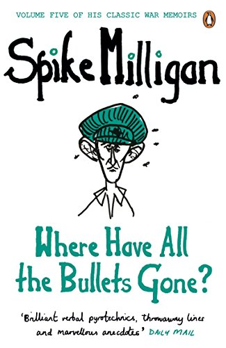 Where Have All the Bullets Gone? (Spike Milligan War Memoirs, Band 5)