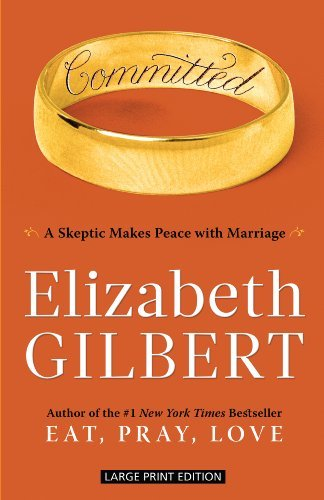 Committed: A Skeptic Makes Peace With Marriage by Elizabeth Gilbert (2011-01-25)